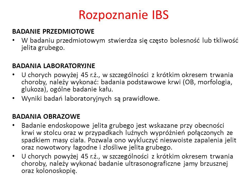 Rozpoznanie IBS BADANIE PRZEDMIOTOWE W badaniu przedmiotowym stwierdza się często bolesność lub tkliwość jelita grubego. BADANIA LABORATORYJNE U chory
