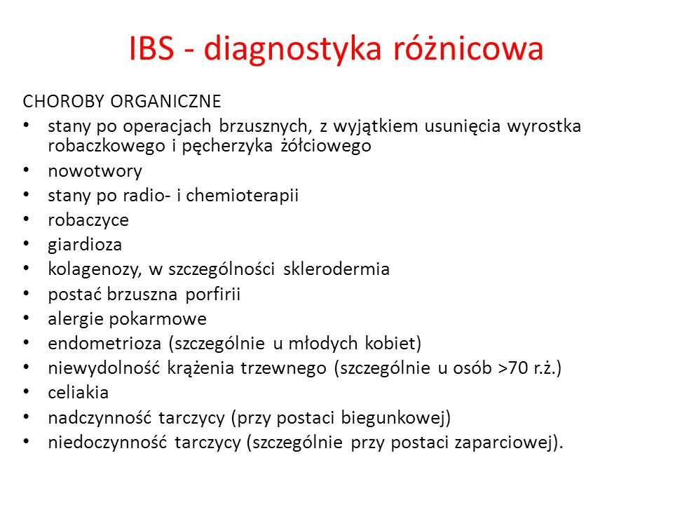 IBS - diagnostyka różnicowa CHOROBY ORGANICZNE stany po operacjach brzusznych, z wyjątkiem usunięcia wyrostka robaczkowego i pęcherzyka żółciowego now
