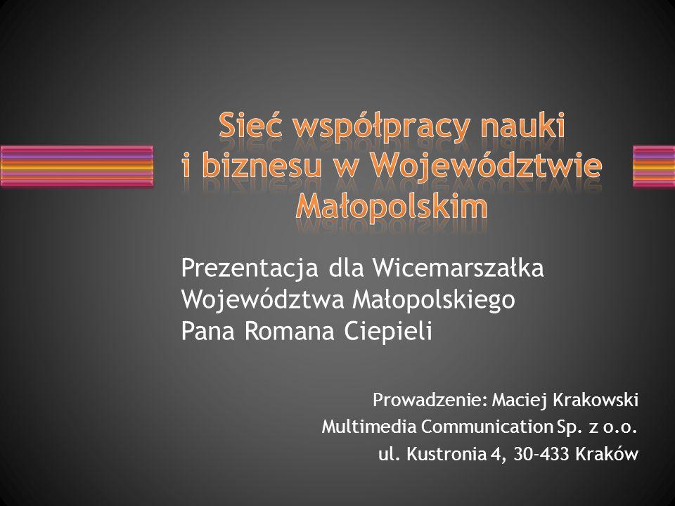 Prowadzenie: Maciej Krakowski Multimedia Communication Sp. z o.o. ul. Kustronia 4, 30-433 Kraków Prezentacja dla Wicemarszałka Województwa Małopolskie