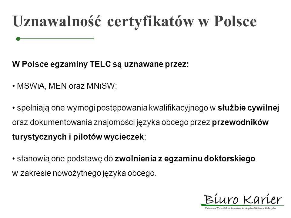 Uznawalność certyfikatów w Polsce W Polsce egzaminy TELC są uznawane przez: MSWiA, MEN oraz MNiSW; spełniają one wymogi postępowania kwalifikacyjnego
