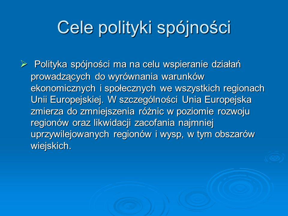 Cele polityki spójności Polityka spójności ma na celu wspieranie działań prowadzących do wyrównania warunków ekonomicznych i społecznych we wszystkich regionach Unii Europejskiej.