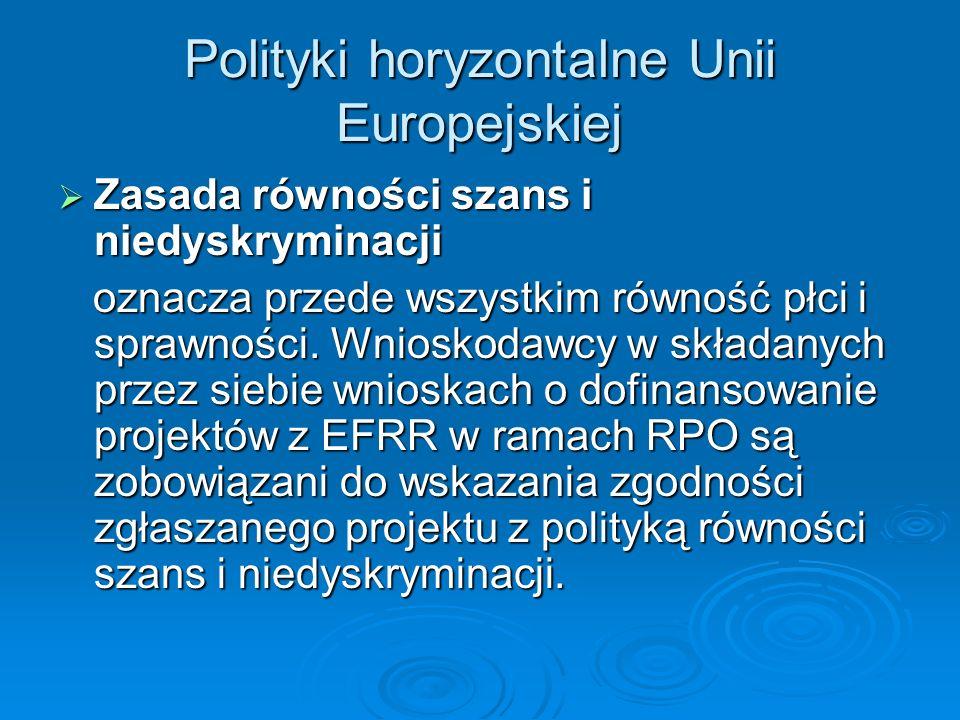Polityki horyzontalne Unii Europejskiej Zasada równości szans i niedyskryminacji Zasada równości szans i niedyskryminacji oznacza przede wszystkim równość płci i sprawności.