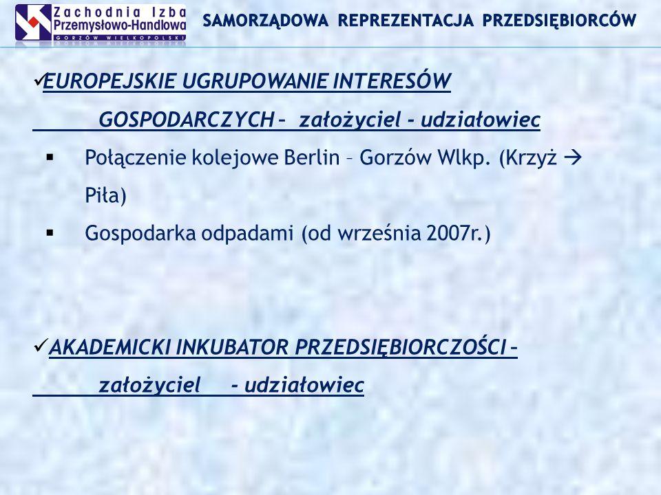 EUROPEJSKIE UGRUPOWANIE INTERESÓW GOSPODARCZYCH – założyciel - udziałowiec Połączenie kolejowe Berlin – Gorzów Wlkp.