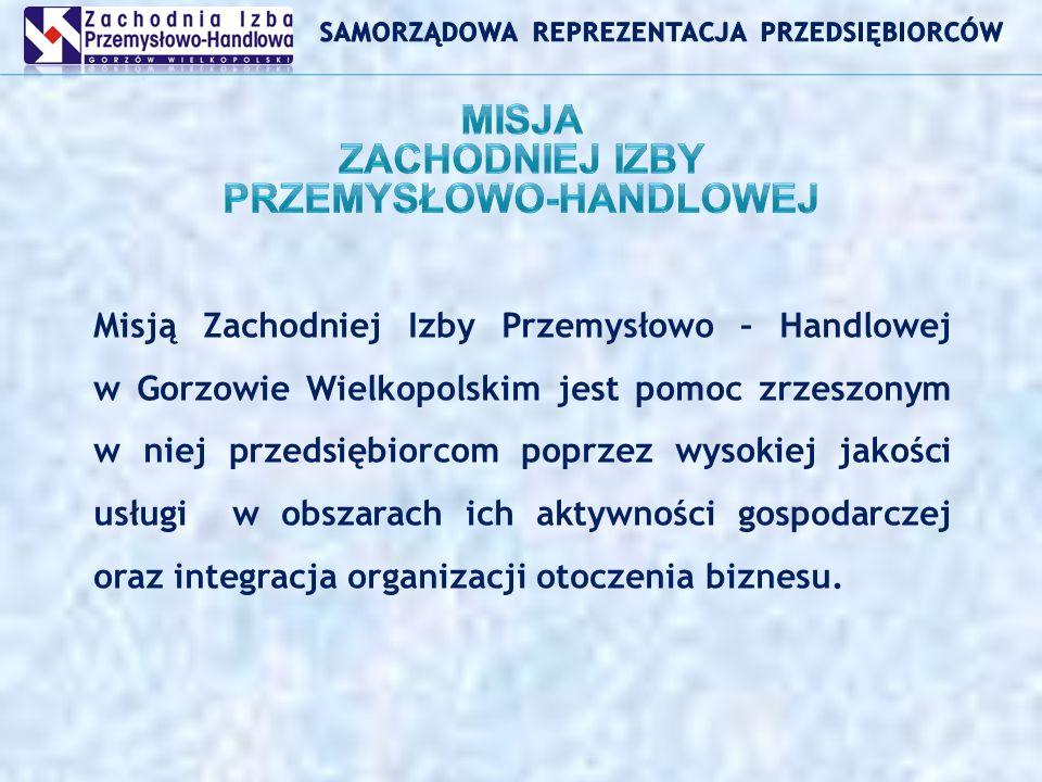 Misją Zachodniej Izby Przemysłowo – Handlowej w Gorzowie Wielkopolskim jest pomoc zrzeszonym w niej przedsiębiorcom poprzez wysokiej jakości usługi w obszarach ich aktywności gospodarczej oraz integracja organizacji otoczenia biznesu.