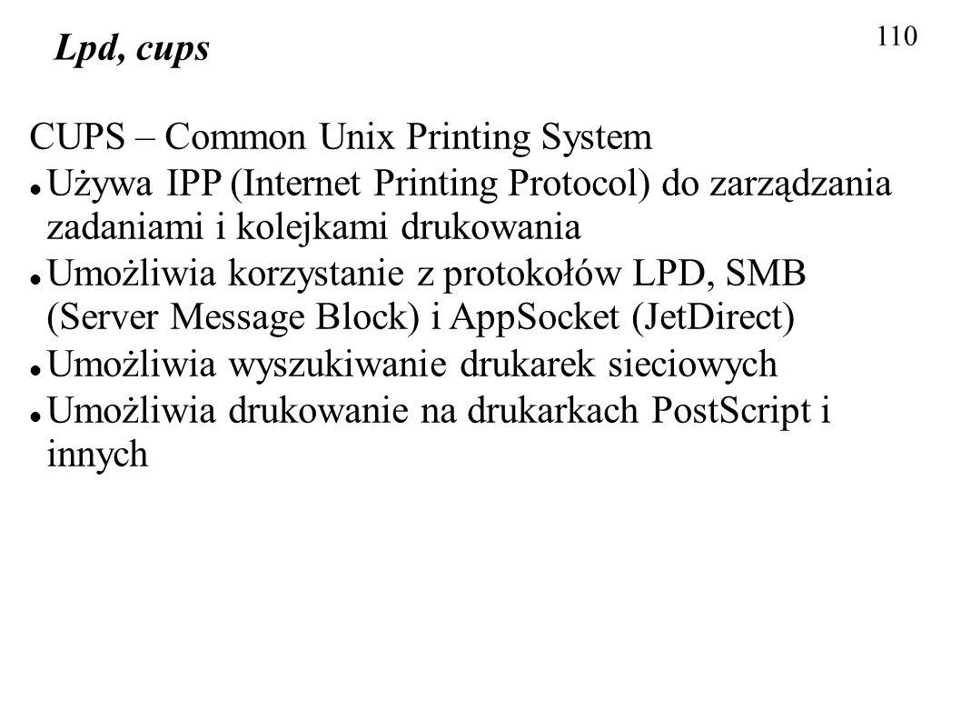 110 Lpd, cups CUPS – Common Unix Printing System Używa IPP (Internet Printing Protocol) do zarządzania zadaniami i kolejkami drukowania Umożliwia korz