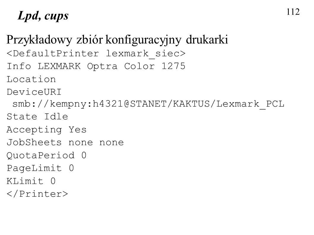 112 Lpd, cups Przykładowy zbiór konfiguracyjny drukarki Info LEXMARK Optra Color 1275 Location DeviceURI smb://kempny:h4321@STANET/KAKTUS/Lexmark_PCL