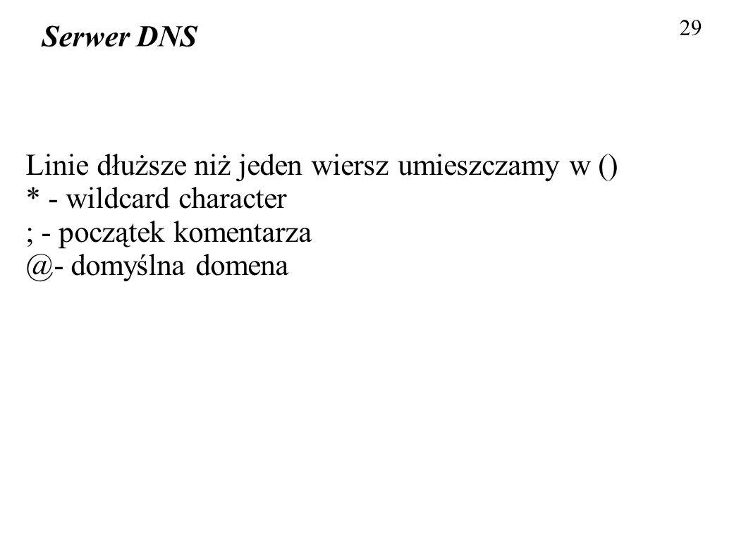 29 Serwer DNS Linie dłuższe niż jeden wiersz umieszczamy w () * - wildcard character ; - początek komentarza @- domyślna domena