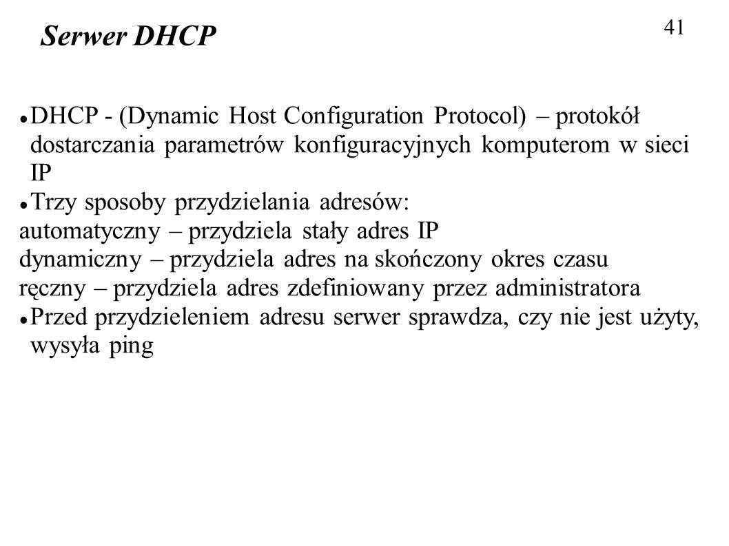 41 Serwer DHCP DHCP - (Dynamic Host Configuration Protocol) – protokół dostarczania parametrów konfiguracyjnych komputerom w sieci IP Trzy sposoby prz