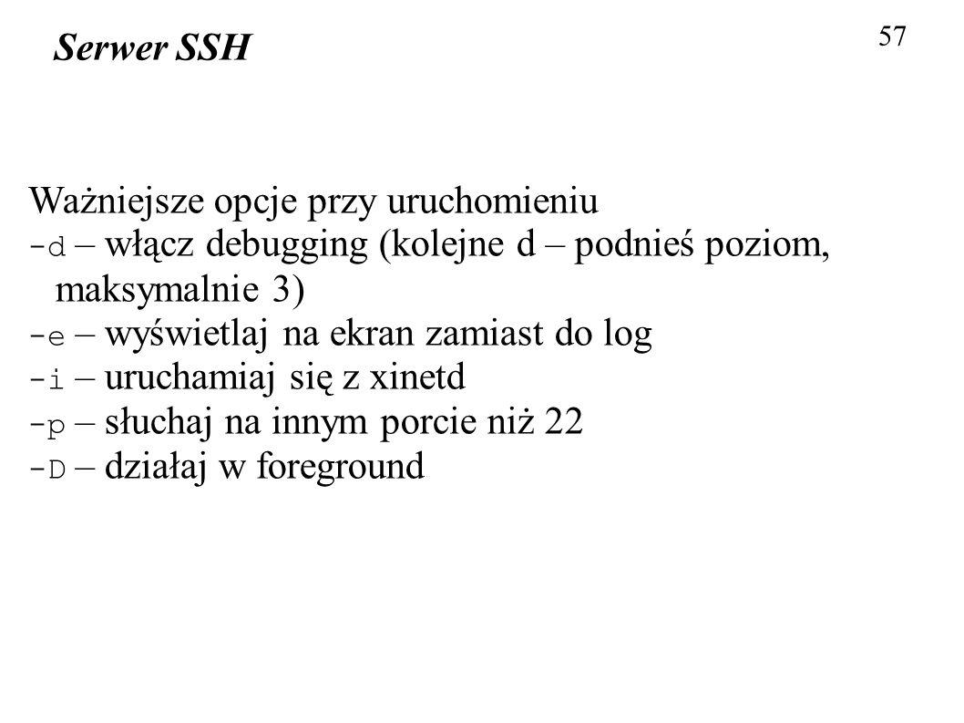 57 Serwer SSH Ważniejsze opcje przy uruchomieniu -d – włącz debugging (kolejne d – podnieś poziom, maksymalnie 3) -e – wyświetlaj na ekran zamiast do
