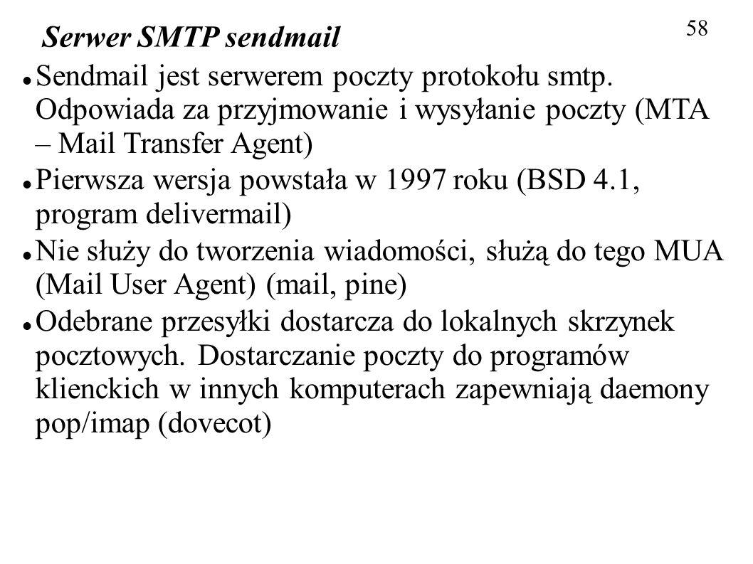 58 Serwer SMTP sendmail Sendmail jest serwerem poczty protokołu smtp. Odpowiada za przyjmowanie i wysyłanie poczty (MTA – Mail Transfer Agent) Pierwsz