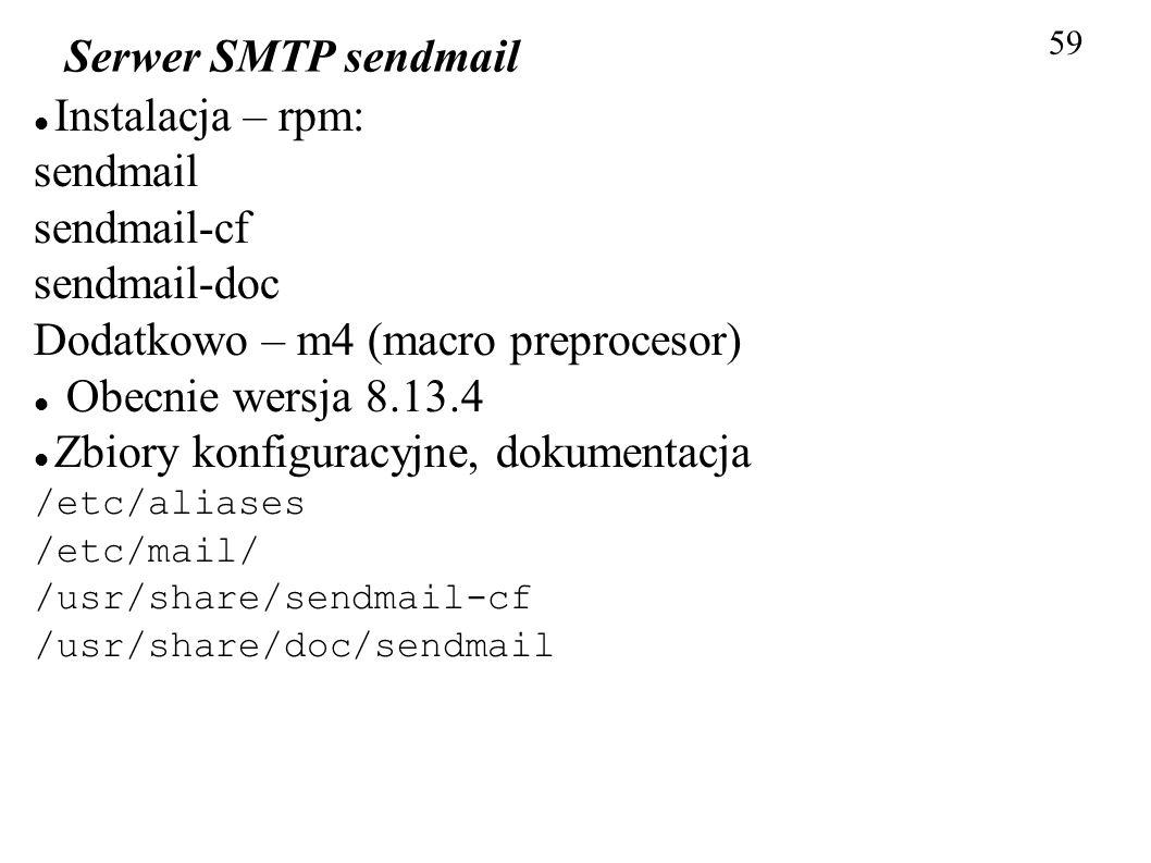 59 Serwer SMTP sendmail Instalacja – rpm: sendmail sendmail-cf sendmail-doc Dodatkowo – m4 (macro preprocesor) Obecnie wersja 8.13.4 Zbiory konfigurac
