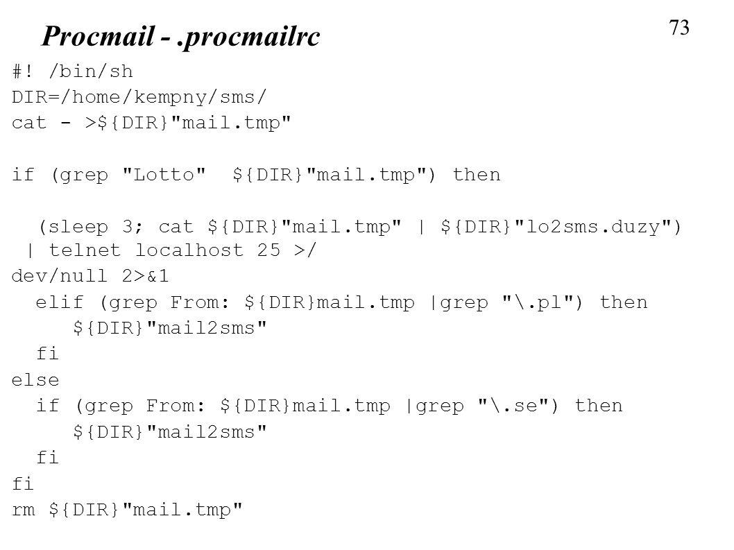 73 Procmail -.procmailrc #! /bin/sh DIR=/home/kempny/sms/ cat - >${DIR}