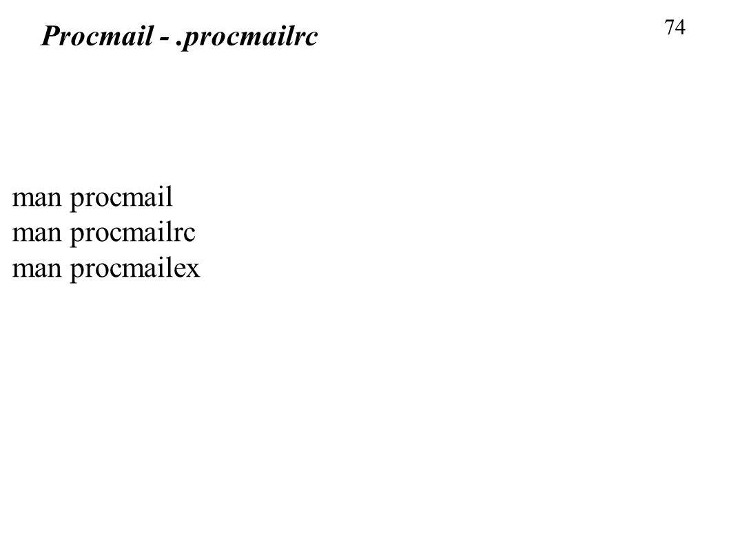 74 Procmail -.procmailrc man procmail man procmailrc man procmailex