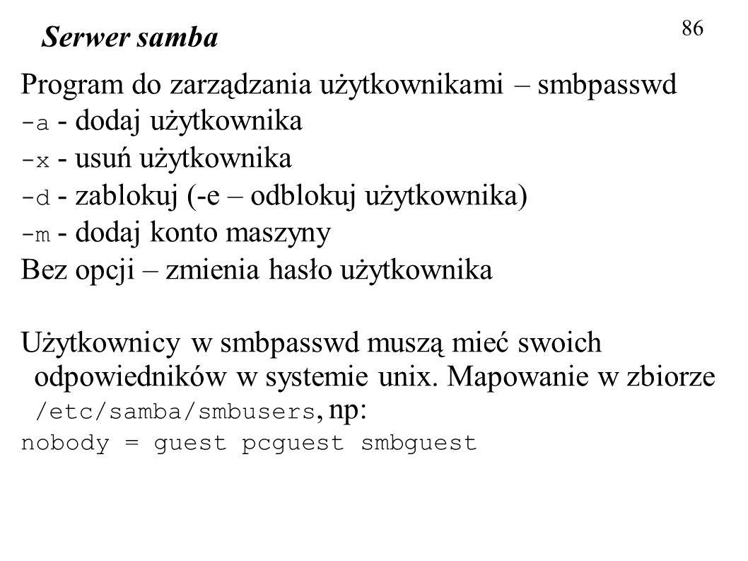 86 Serwer samba Program do zarządzania użytkownikami – smbpasswd -a - dodaj użytkownika -x - usuń użytkownika -d - zablokuj (-e – odblokuj użytkownika