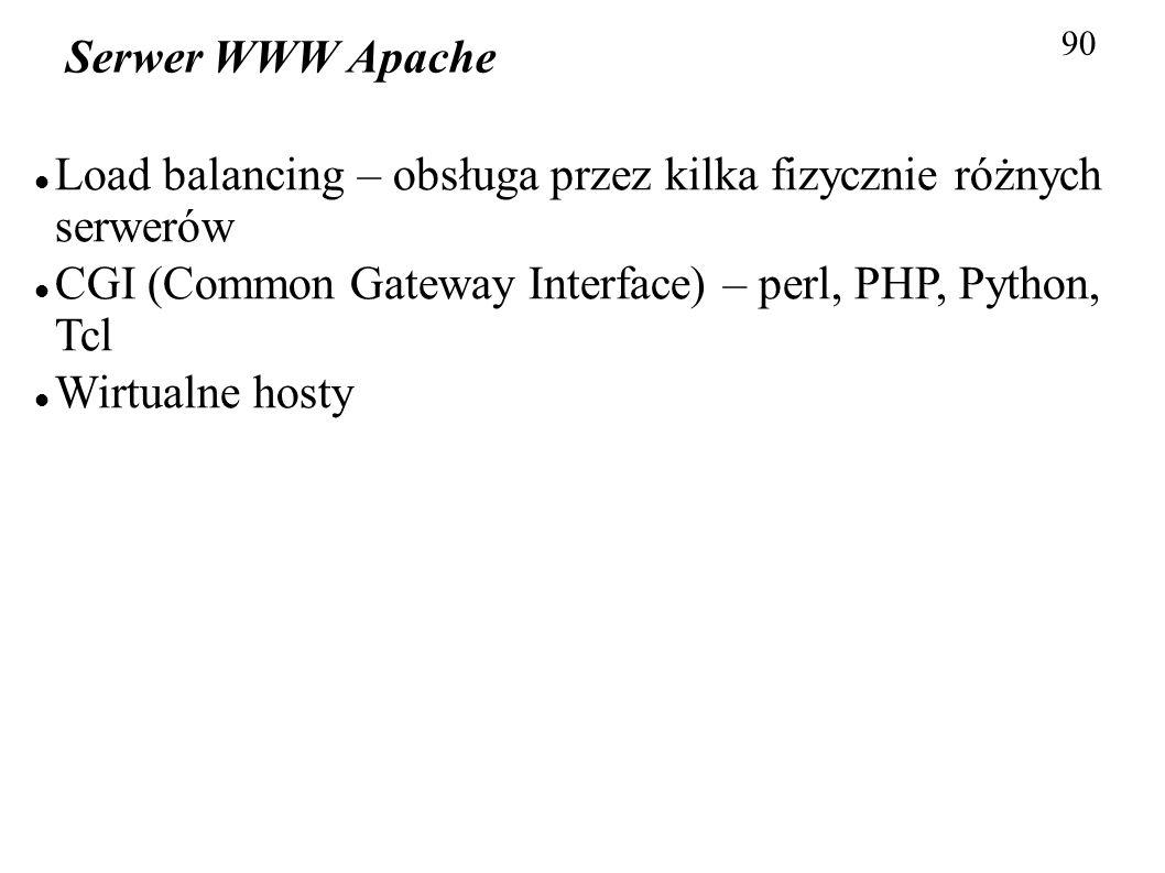 90 Serwer WWW Apache Load balancing – obsługa przez kilka fizycznie różnych serwerów CGI (Common Gateway Interface) – perl, PHP, Python, Tcl Wirtualne