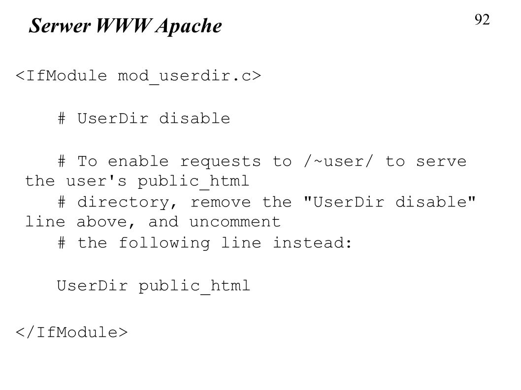 92 Serwer WWW Apache # UserDir disable # To enable requests to /~user/ to serve the user's public_html # directory, remove the