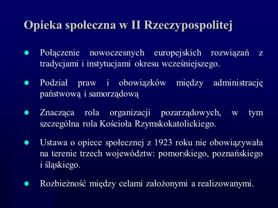 Opieka społeczna w II Rzeczypospolitej Połączenie nowoczesnych europejskich rozwiązań z tradycjami i instytucjami okresu wcześniejszego. Podział praw