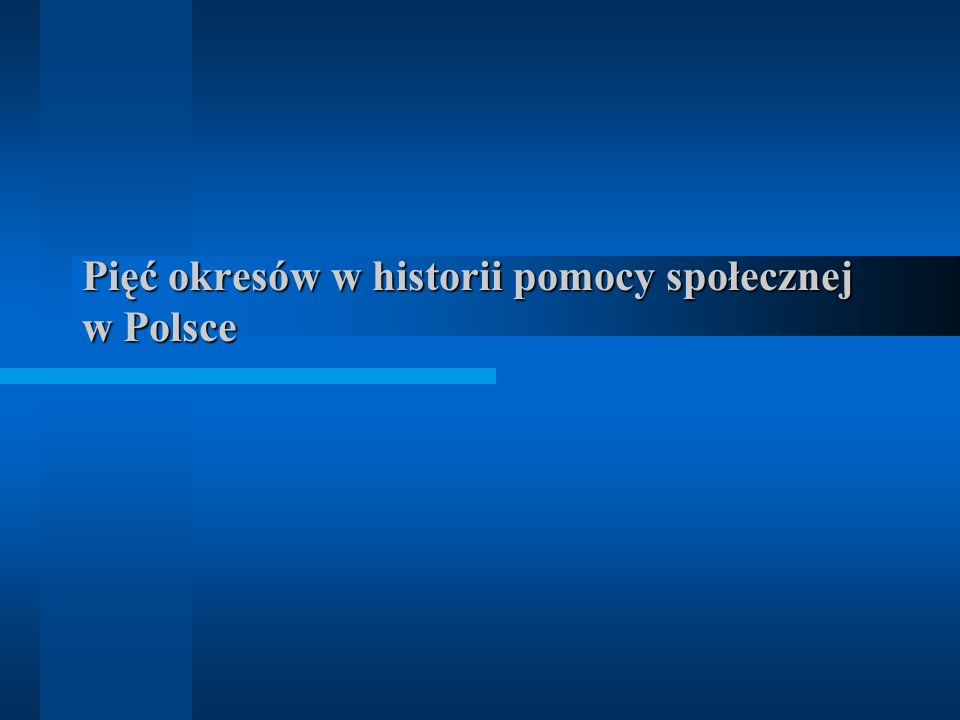 Pięć okresów w historii pomocy społecznej w Polsce
