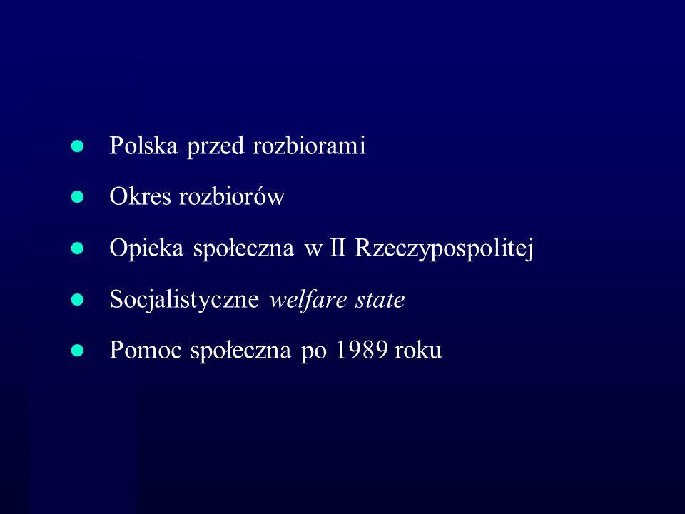 Polska przed rozbiorami Okres rozbiorów Opieka społeczna w II Rzeczypospolitej Socjalistyczne welfare state Pomoc społeczna po 1989 roku