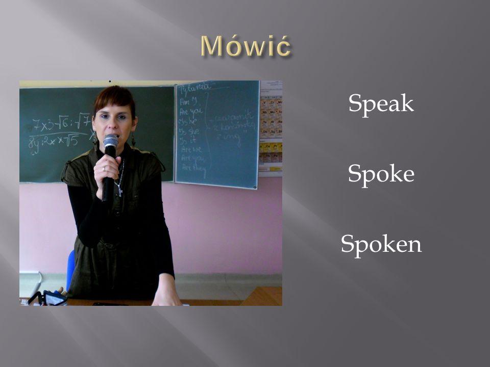 Speak Spoke Spoken