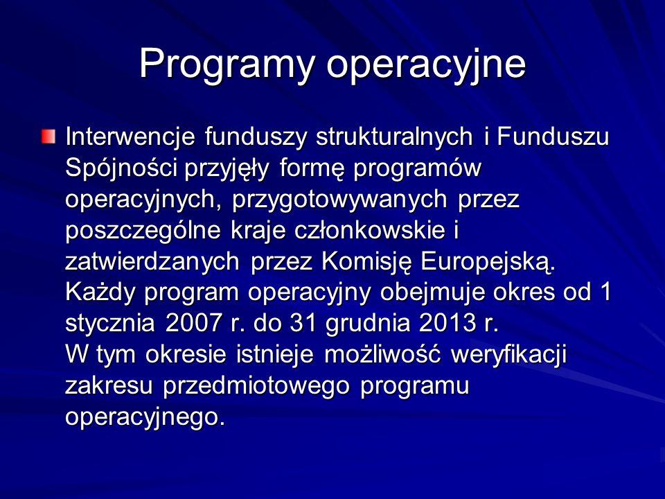 Programy operacyjne Interwencje funduszy strukturalnych i Funduszu Spójności przyjęły formę programów operacyjnych, przygotowywanych przez poszczególn