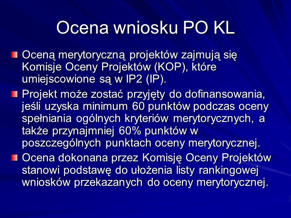 Ocena wniosku PO KL Oceną merytoryczną projektów zajmują się Komisje Oceny Projektów (KOP), które umiejscowione są w IP2 (IP). Projekt może zostać prz