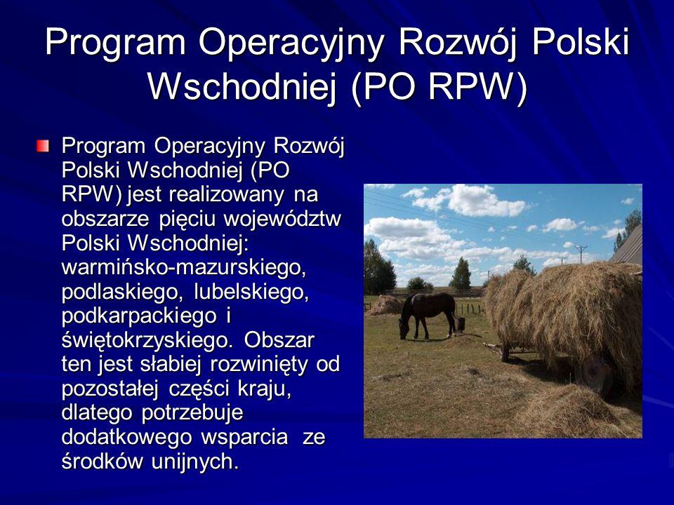 Program Operacyjny Rozwój Polski Wschodniej (PO RPW) Program Operacyjny Rozwój Polski Wschodniej (PO RPW) jest realizowany na obszarze pięciu wojewódz