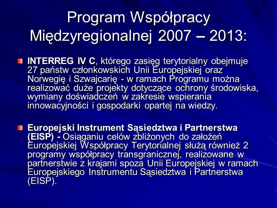 Program Współpracy Międzyregionalnej 2007 – 2013: INTERREG IV C, którego zasięg terytorialny obejmuje 27 państw członkowskich Unii Europejskiej oraz N