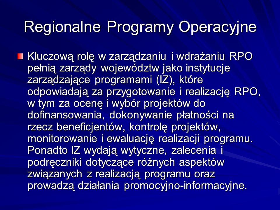 Regionalne Programy Operacyjne Kluczową rolę w zarządzaniu i wdrażaniu RPO pełnią zarządy województw jako instytucje zarządzające programami (IZ), któ