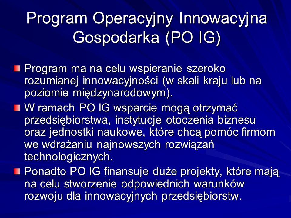 Program Operacyjny Innowacyjna Gospodarka Ważne jest, aby firma, która chce pozyskać środki z PO IG chciała realizować projekt związany z innowacyjnością produktową (wytworzenie nowego, lepszego produktu), procesową (wytworzenie produktu w inny, nowocześniejszy sposób), marketingową lub organizacyjną.