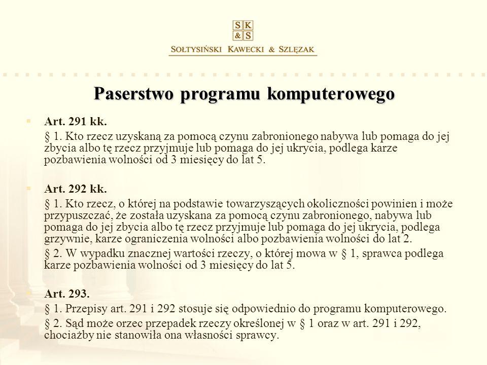 Paserstwo programu komputerowego Art. 291 kk. § 1. Kto rzecz uzyskaną za pomocą czynu zabronionego nabywa lub pomaga do jej zbycia albo tę rzecz przyj
