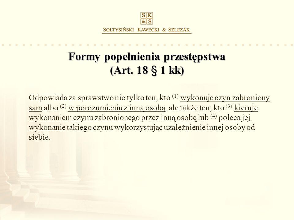 Formy popełnienia przestępstwa (Art. 18 § 1 kk) Odpowiada za sprawstwo nie tylko ten, kto (1) wykonuje czyn zabroniony sam albo (2) w porozumieniu z i