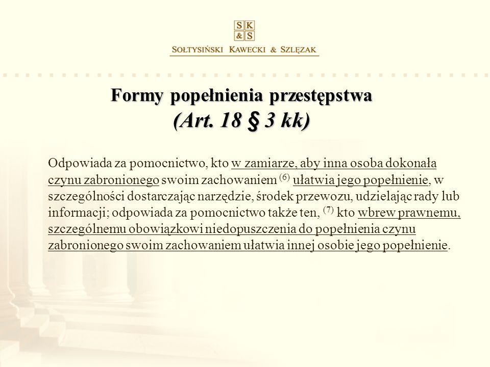 Formy popełnienia przestępstwa (Art. 18 § 3 kk) Odpowiada za pomocnictwo, kto w zamiarze, aby inna osoba dokonała czynu zabronionego swoim zachowaniem