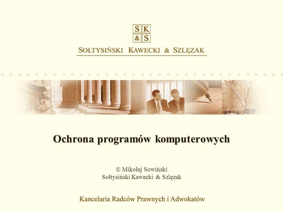 Ochrona programów komputerowych © Mikołaj Sowiński Sołtysiński Kawecki & Szlęzak