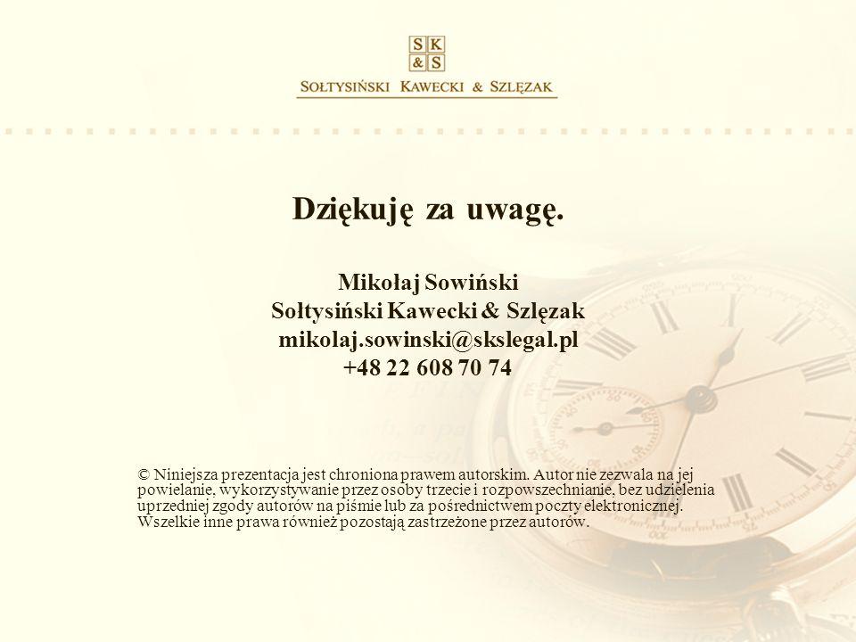 Dziękuję za uwagę. Mikołaj Sowiński Sołtysiński Kawecki & Szlęzak mikolaj.sowinski@skslegal.pl +48 22 608 70 74 © Niniejsza prezentacja jest chroniona