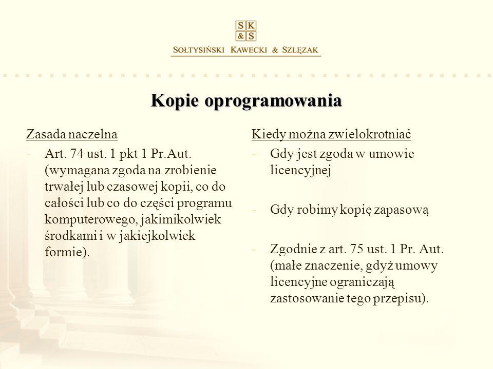 Kopie oprogramowania Zasada naczelna -Art. 74 ust. 1 pkt 1 Pr.Aut. (wymagana zgoda na zrobienie trwałej lub czasowej kopii, co do całości lub co do cz