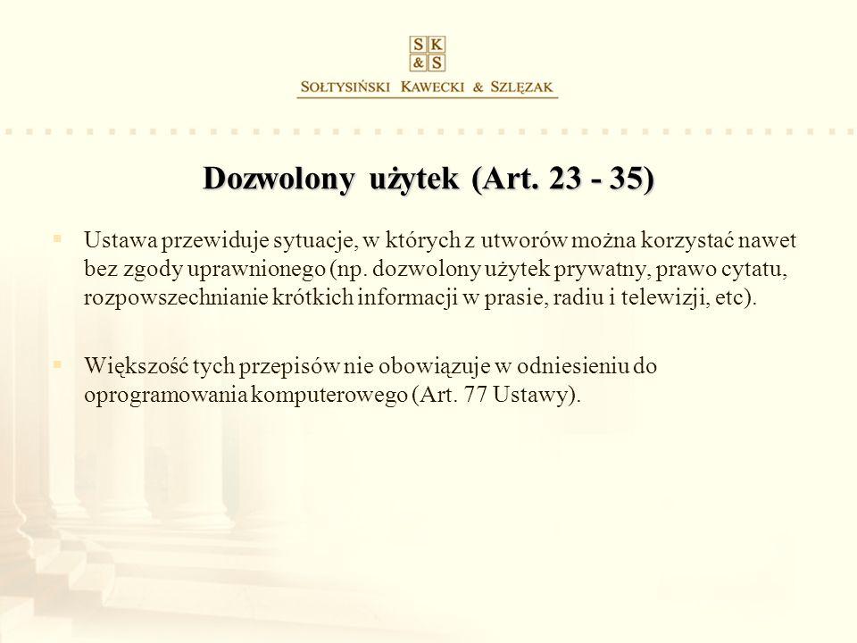 Dozwolony użytek (Art. 23 - 35) Ustawa przewiduje sytuacje, w których z utworów można korzystać nawet bez zgody uprawnionego (np. dozwolony użytek pry