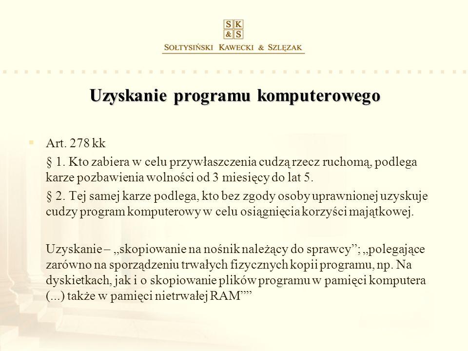 Uzyskanie programu komputerowego Art. 278 kk § 1. Kto zabiera w celu przywłaszczenia cudzą rzecz ruchomą, podlega karze pozbawienia wolności od 3 mies