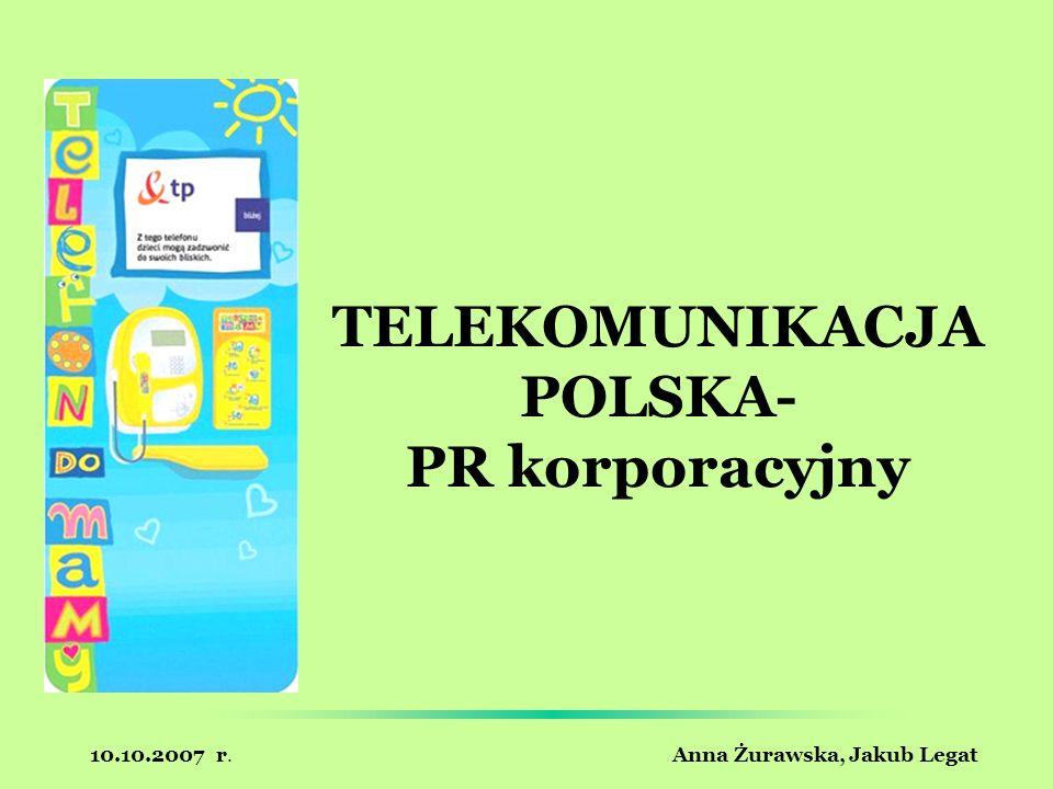 10.10.2007 r. Anna Żurawska, Jakub Legat TELEKOMUNIKACJA POLSKA- PR korporacyjny