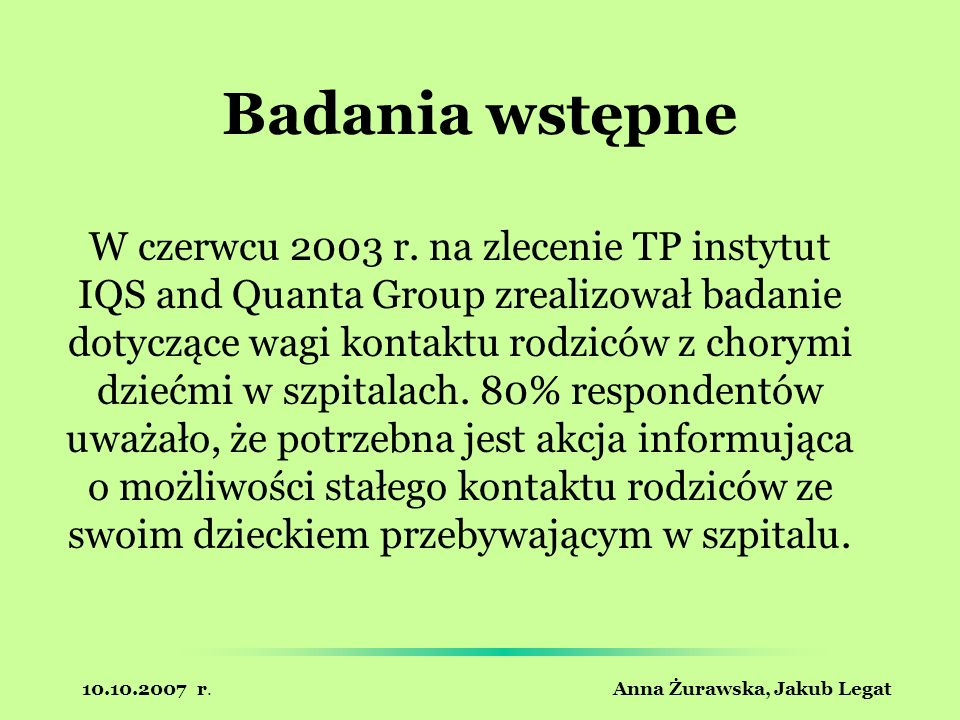 10.10.2007 r. Anna Żurawska, Jakub Legat Badania wstępne W czerwcu 2003 r. na zlecenie TP instytut IQS and Quanta Group zrealizował badanie dotyczące