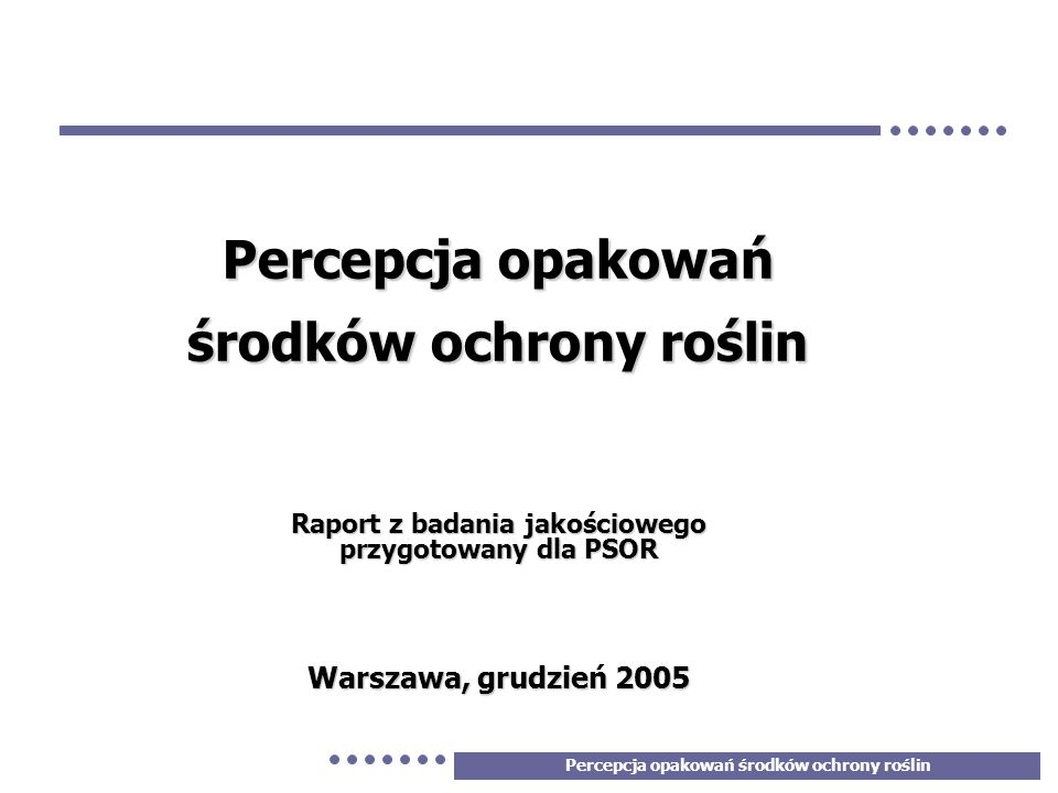 Percepcja opakowań środków ochrony roślin 1 Raport z badania jakościowego przygotowany dla PSOR Warszawa, grudzień 2005