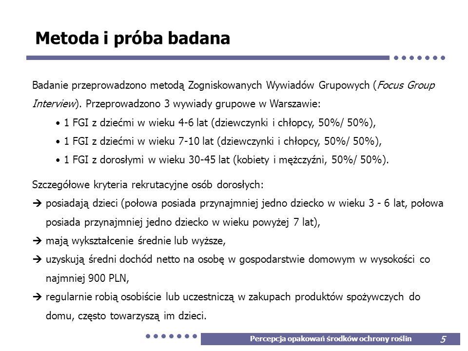 Percepcja opakowań środków ochrony roślin 5 Metoda i próba badana Badanie przeprowadzono metodą Zogniskowanych Wywiadów Grupowych (Focus Group Intervi