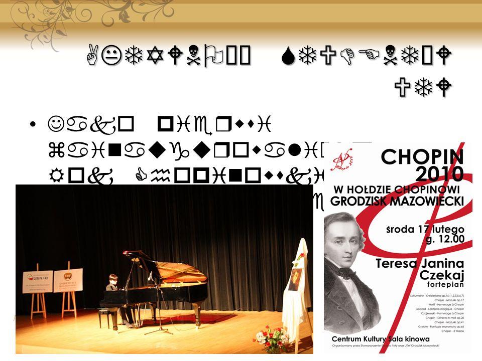 AKTYWNOŚĆ STUDENTÓW UTW Jako pierwsi zainaugurowaliśmy Rok Chopinowski koncertem Teresy Janiny Czekaj