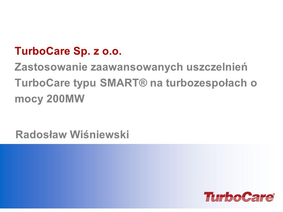 TurboCare Sp. z o.o. Zastosowanie zaawansowanych uszczelnień TurboCare typu SMART® na turbozespołach o mocy 200MW Radosław Wiśniewski