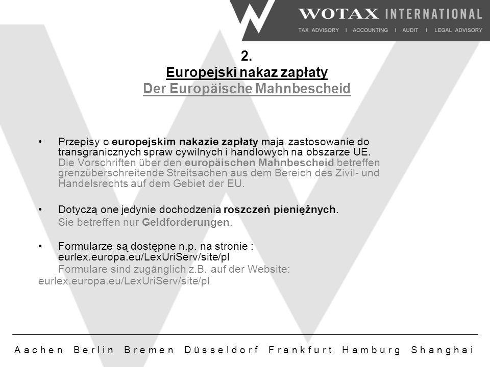 Aachen Berlin Bremen Düsseldorf Frankfurt Hamburg Shanghai Przepisy o europejskim nakazie zapłaty mają zastosowanie do transgranicznych spraw cywilnych i handlowych na obszarze UE.