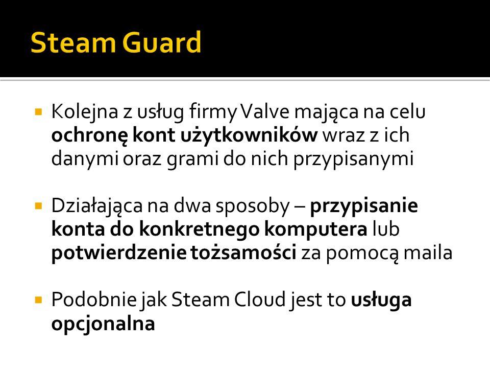 Kolejna z usług firmy Valve mająca na celu ochronę kont użytkowników wraz z ich danymi oraz grami do nich przypisanymi Działająca na dwa sposoby – prz
