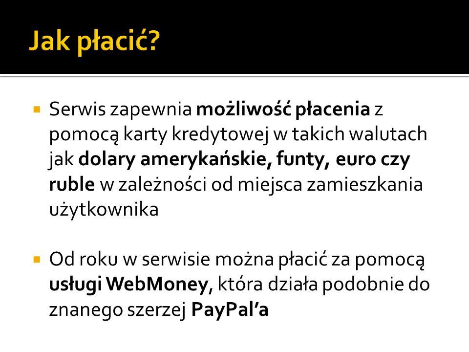 Serwis zapewnia możliwość płacenia z pomocą karty kredytowej w takich walutach jak dolary amerykańskie, funty, euro czy ruble w zależności od miejsca
