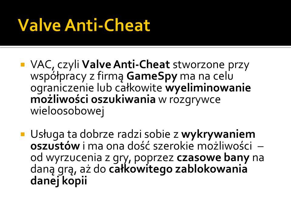 VAC, czyli Valve Anti-Cheat stworzone przy współpracy z firmą GameSpy ma na celu ograniczenie lub całkowite wyeliminowanie możliwości oszukiwania w ro