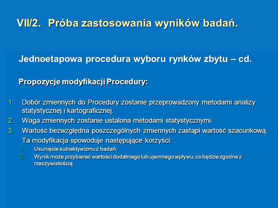 VII/2. Próba zastosowania wyników badań. Jednoetapowa procedura wyboru rynków zbytu – cd. Propozycje modyfikacji Procedury: 1.Dobór zmiennych do Proce