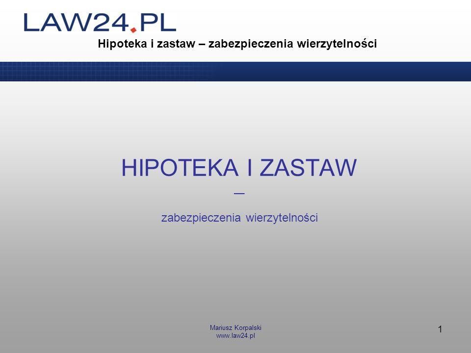 Mariusz Korpalski www.law24.pl 1 Hipoteka i zastaw – zabezpieczenia wierzytelności HIPOTEKA I ZASTAW __ zabezpieczenia wierzytelności